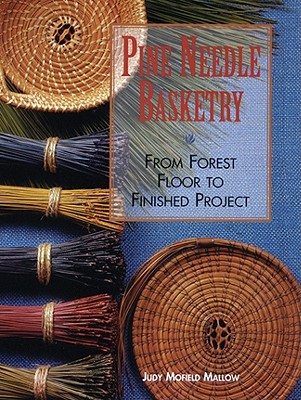 Pine Needle Basketry By Mallow, Judy Mofield